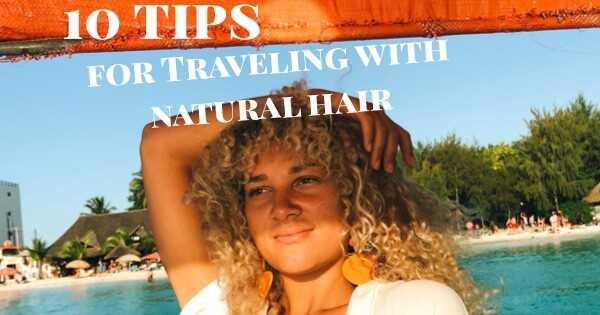 10 nõuannet peaks iga loomulik juuksur reisija teadma